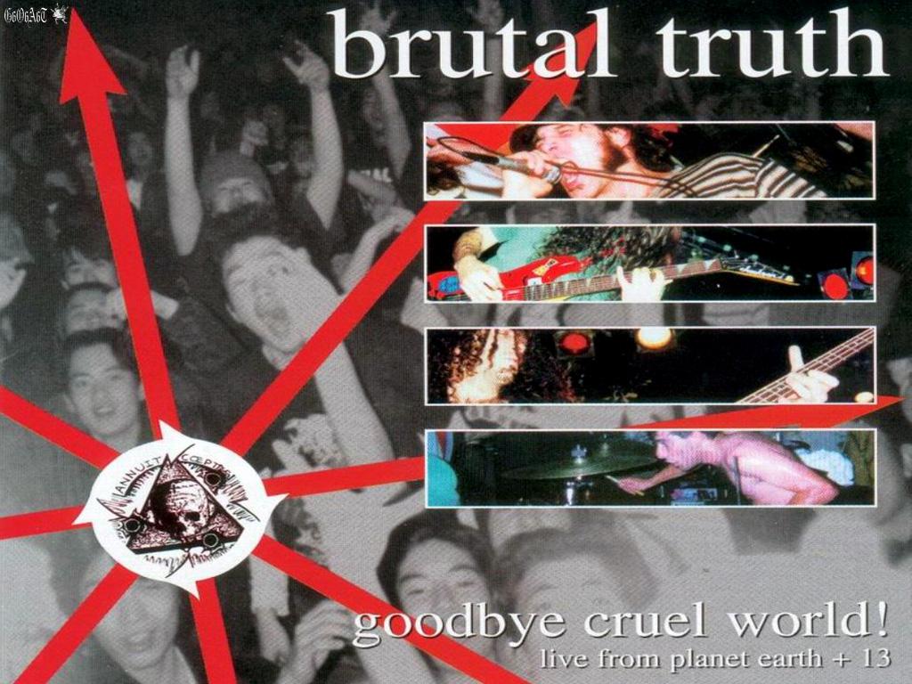Goodbye Cruel World: BRUTAL TRUTH - BANDSWALLPAPERS